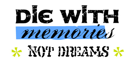 Die With Memories Not Dreams. Creative typographic motivational poster.