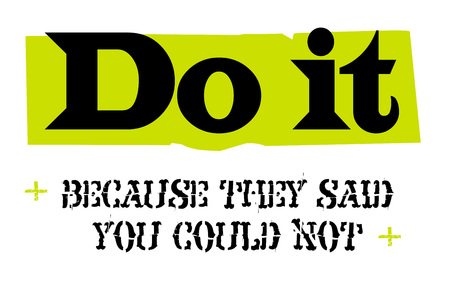 Do It Because They Said You Could Not. Creative typographic motivational poster.