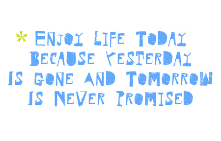 Enjoy Life Today Because Yesterday Is Gone And Tomorrow Is Never Promised. Creative typographic motivational poster. Illustration
