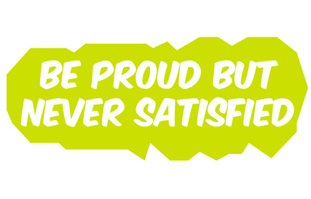 Be Proud, But Never Satisfied. Creative typographic motivational poster.