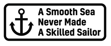 A Smooth Sea Never Made A Skilled Sailor sign. Road sign design for quotation typographic poster.