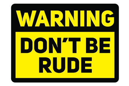 Do not be rude warning plate. Realistic design warning message.