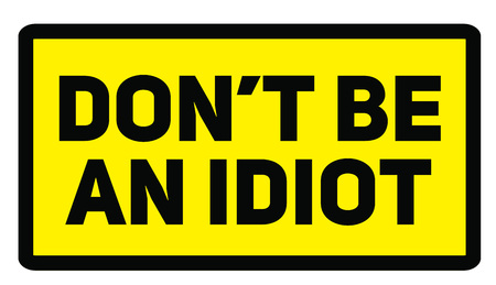 Do not be an idiot warning plate. Realistic design warning message. Illustration