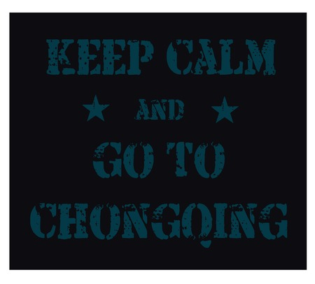 Keep calm and go to Chongqing poster. Message for tourism business.