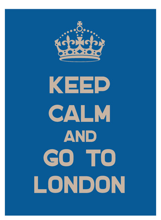 Keep calm and go to London poster. Message for tourism business.