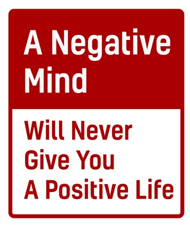 A negative mind will never give you a positive life sign. Road sign design for quotation typographic poster.
