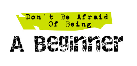 Don't be afraid of being a beginner. Creative typographic motivational poster.