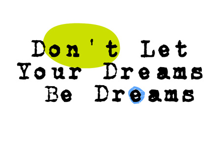 Dont let your dreams be dreams. Creative typographic motivational poster.
