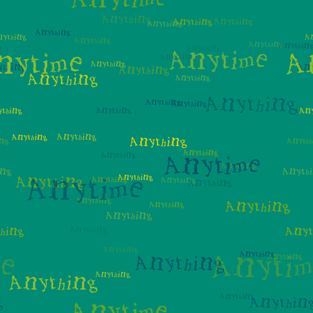 Anytime anything pattern. Typography only series. Minimal graphics