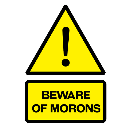 Beware of morons fictitious warning sign, realistically looking. Illustration