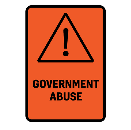 Government abuse fictitious warning sign, realistically looking. Illustration
