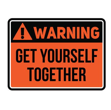 Warning get yourself together warning sign Illustration