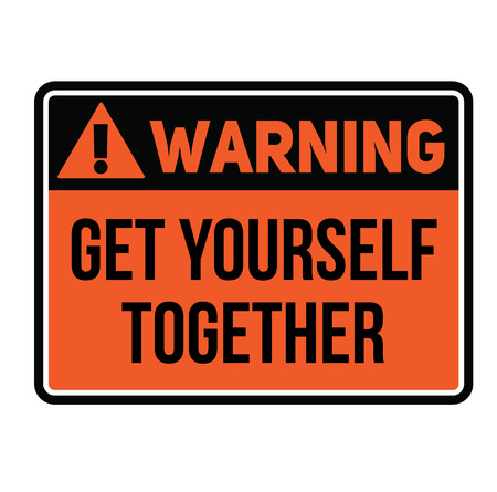 Warning get yourself together warning sign Ilustração