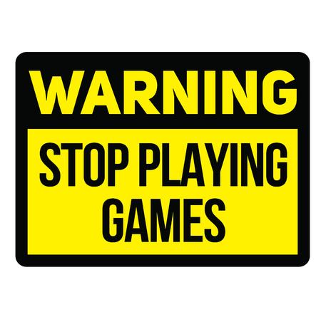 Warning stop playing games warning sign
