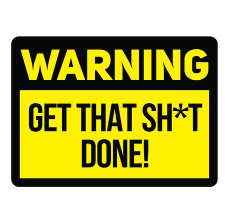 Warning get that shit done warning sign Illustration