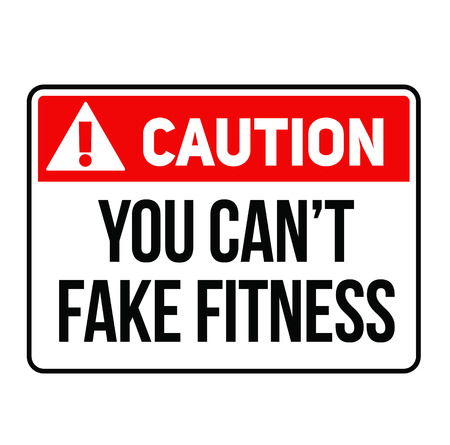 Caution you can not fake fitness warning sign Illustration