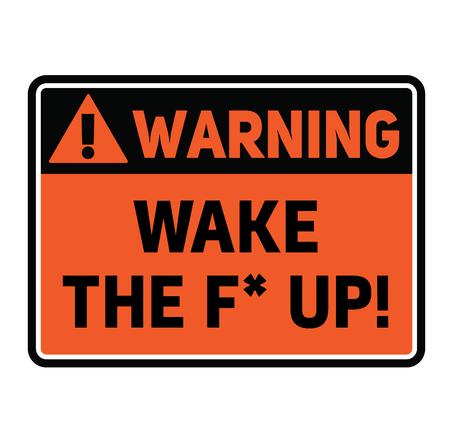 Warning wake the f up warning sign