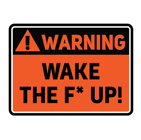 Warning wake the f up warning sign