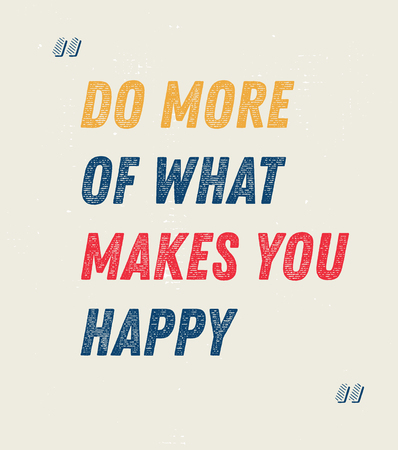 Do More Of What Makes You Happy creative motivation quote design