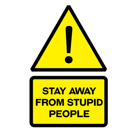 Stay away from stupid people fictitious warning sign, realistically looking.