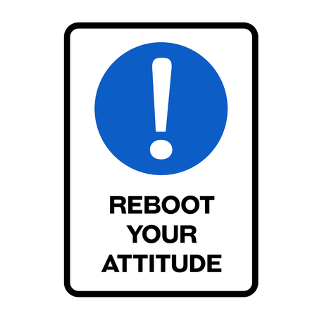 Reboot your attitude fictitious warning sign, realistically looking.