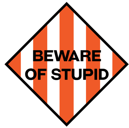 Beware of stupid fictitious warning sign, realistically looking.
