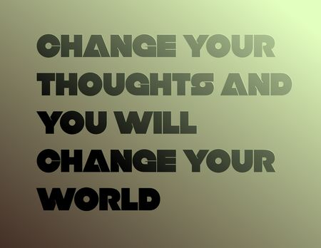 Change Your Thoughts And You Will Change Your World creative motivation quote design