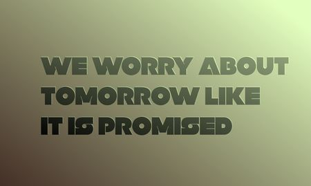 We Worry About Tomorrow Like It is Promised creative motivation quote design Illusztráció
