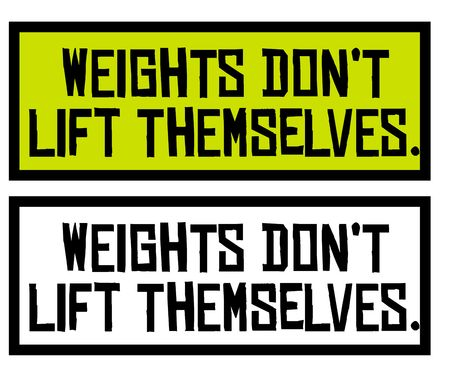 Weights Do not Lift Themselves creative motivation quote design
