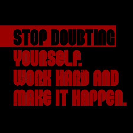 Stop Doubting Yourself, Work Hard And Make It Happen creative motivation quote design