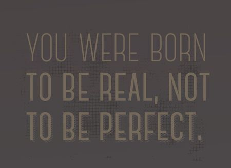 You Were Born To Be Real, Not To be Perfect creative motivation quote design