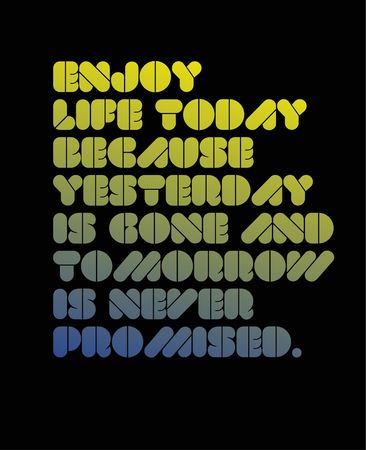 Enjoy Life Today Because Yesterday Is Gone And Tomorrow Is Never Promised creative motivation quote design