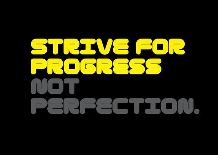 Strive For Progress Not Perfection creative motivation quote design