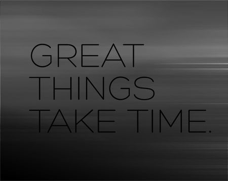 Great Things Take Time creative motivation quote design