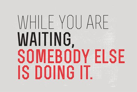 While You Are Waiting Somebody Else Is Doing It creative motivation quote design
