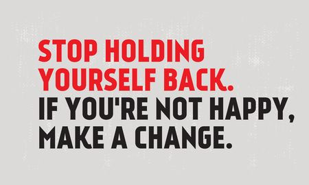 Stop Holding Yourself Back. If You Are Not Happy, Make a Change creative motivation quote design Illustration
