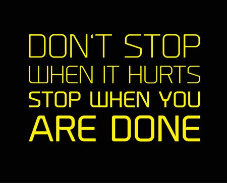 Do not Stop When It Hurts, Stop When You Are Done creative motivation quote design