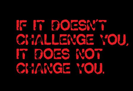 If It Does not Challenge You, It Does not Change You creative motivation quote design