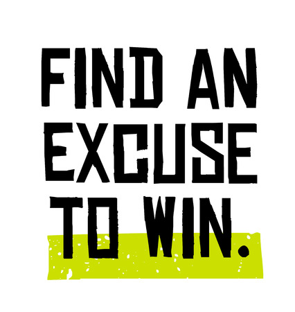 Find An Excuse To Win creative motivation quote design