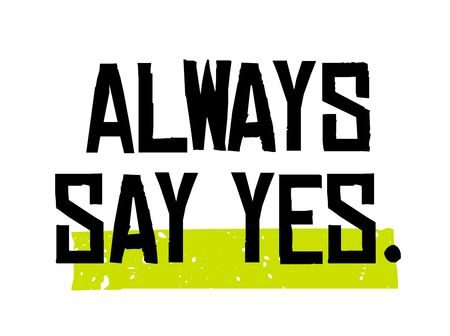 Always Say Yes creative motivation quote design Illusztráció