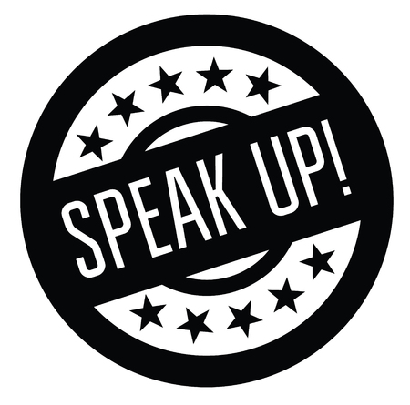 speak up black stamp on white background. Sign, label, sticker