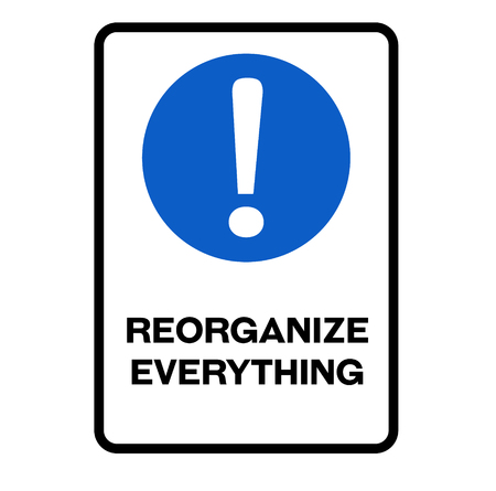 Reorganize everything fictitious warning sign, realistically looking. Illustration