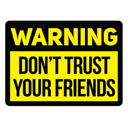 Avvertimento non fidarti dei tuoi amici segnale di avvertimento fittizio, dall'aspetto realistico.
