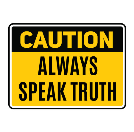 Caution always speak truth fictitious warning sign, realistically looking.