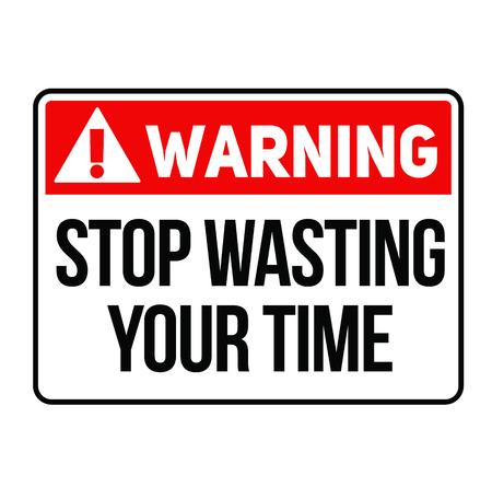 Avvertimento smetti di sprecare il tuo tempo segnale di avvertimento fittizio, dall'aspetto realistico.