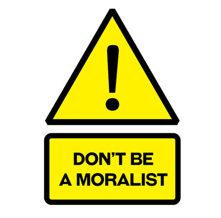 Do not be a moralist fictitious warning sign, realistically looking. Illustration