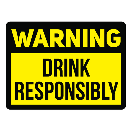 Warning drink responsibly fictitious warning sign, realistically looking. Illustration
