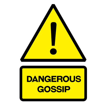 Dangerous gossip fictitious warning sign, realistically looking.