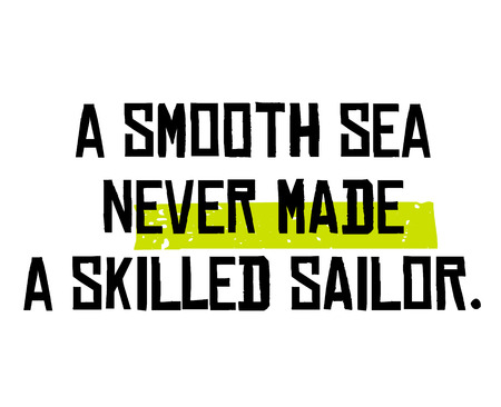 A Smooth Sea Never Made A Skilled Sailor creative motivation quote design