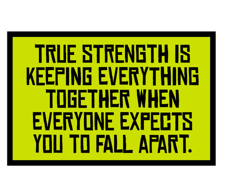 True Strength Is Keeping Everything Together When Everyone Expects You To Fall Apart creative motivation quote design Иллюстрация